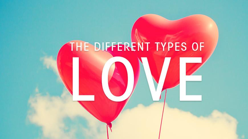 DEFINE LOVE. WHAT ARE THE DIFFERENT KINDS OF LOVE?